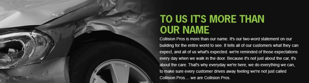 Here at Collision Pros Inc. Corporate we pride ourselves in making sure in the customer's needs are cared for. Visit us today and see why we are Collision Pros.